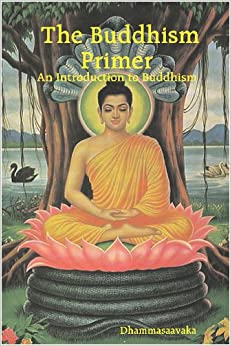 The Buddhism Primer : An Introduction to Buddhism: Dhammasaavaka ...