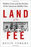 img - for Land of the Fee: Hidden Costs and the Decline of the American Middle Class book / textbook / text book