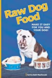 Raw Dog Food: Make It Easy For You and Your Dog!