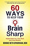 60 Ways to Keep Your Brain Sharp: Helpful Habits for a Clear Mind and...