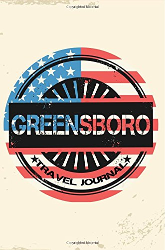 Greensboro Travel Journal: Blank Travel Notebook (6x9), 108 Lined Pages, Soft Cover (Blank Travel Journal)(Travel Journals To Write In)(US Flag)
