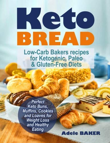 Keto Bread: Low-Carb Bakers recipes for Ketogenic, Paleo, & Gluten-Free Diets. Perfect Keto Buns, Muffins, Cookies and Loaves for Weight Loss and ... (keto snacks, keto bread recipes, keto easy) by CreateSpace Independent Publishing Platform