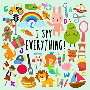 I Spy – Everything!: A Fun Guessing Game for 2-4 Year Olds (I Spy Book Collection for Kids)