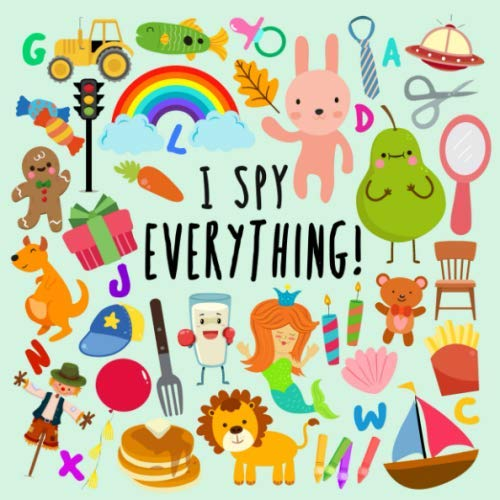 I Spy - Everything!: A Fun Guessing Game for 2-4 Year Olds (Best Activities For 18 Month Old)