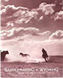 Saddlemaking in Wyoming, Sharon Kahin, 096308691X