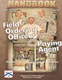 Field Ordering Officer and Paying Agent Handbook - Tactics, Techniques, and Procedures, U. S. Army Center and Center for Learned, 1480277495
