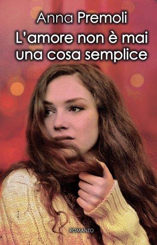 L'amore non è mai una cosa semplice (Italian Edition)
