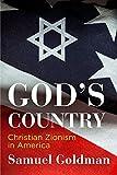 "Samuel Goldman, ""God's Country: Christian Zionism in America"" (U Penn Press, 2018)"