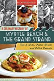 A Culinary History of Myrtle Beach and the Grand Strand, Becky Billingsley, 1609499565