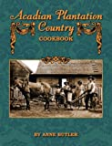 Acadian Plantation Country Cookbook, Anne Butler, 1589804627
