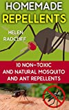 Homemade Repellents: 10 Non-Toxic And Natural Mosquito And Ant Repellents: (Travel Insect Repellent, Natural Repellents, Aromatherapy) (Organic Insect Repellent, Soft Insect Repellent)