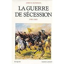 La guerre de Sécession: (1861-1865)