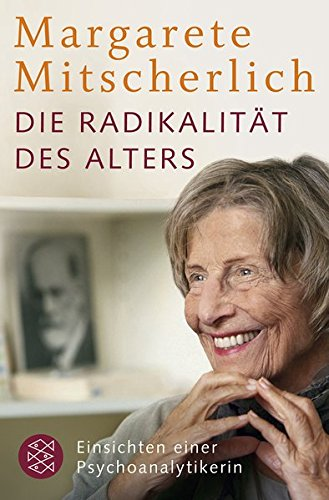 Die Radikalität des Alters: Einsichten einer Psychoanalytikerin