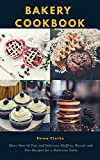 Bakery Cookbook: More than 50 Fast and Delicious Muffins, Biscuit and Pies Recipes for a Delicious Table (Easy Meal Book 47)