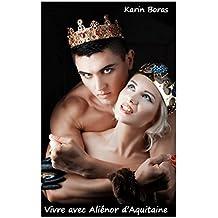 Vivre avec Aliénor d'Aquitaine (French Edition)
