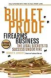 The Bulletproof Firearms Business - the Legal Secrets to Success under Fire, Bennet K. Langlotz and Angela V. Langlotz, 0981525407