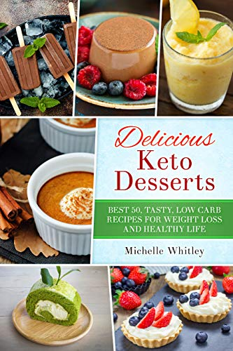 Delicious Keto Desserts: Best 50, Tasty, Low Carb Recipes for Weight loss and Healthy Life by Michelle Whitley