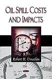 Oil Spill Costs and Impacts, Robert H. Urwellen, 1606921193