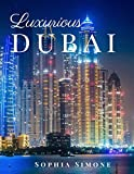 Luxurious Dubai: A Beautiful Photography Coffee Table Photobook Tour Guide Book with Photo Pictures of the Spectacular City within United Arab Emirates (UAE) in Asia.