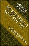 MI HIJO ES LO QUE SOY YO: ¿Cómo criar un Ciudadano o un Delincuente? (LA CRIANZA DE UN SER HUMANO nº 1) (Spanish Edition)