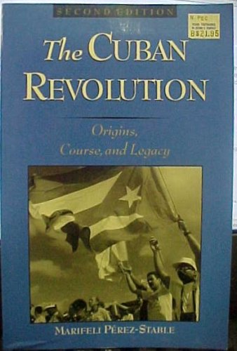 The Cuban Revolution, Origins, Course, and Lebacy...