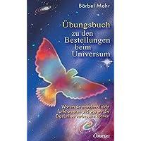 Übungsbuch zu den Bestellungen beim Universum: Den direkten Draht nach oben aktivieren