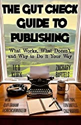 The Gut Check Guide to Publishing: What Works, What Doesn't, and Why to Do It Your Way
