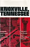 Front cover for the book Knoxville, Tennessee: Continuity and Change in an Appalachian City by Michael J. McDonald