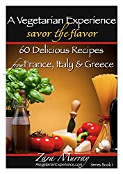 A Vegetarian Experience : Savor the Flavor: 60 Delicious Recipes from France, Italy & Greece (English Edition)