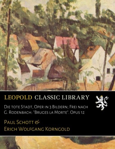 die-tote-stadt-oper-in-3-bildern-frei-nach-g-rodenbach-bruges-la-morte-opus-12-german-edition