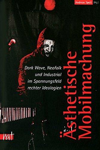 Ästhetische Mobilmachung: Dark Wave, Neofolk und Industrial im Spannungsfeld rechter Ideologien