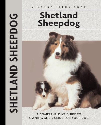 Shetland Sheepdog: A Comprehensive Guide to Owning and Caring for Your Dog (Comprehensive Owner's Guide)
