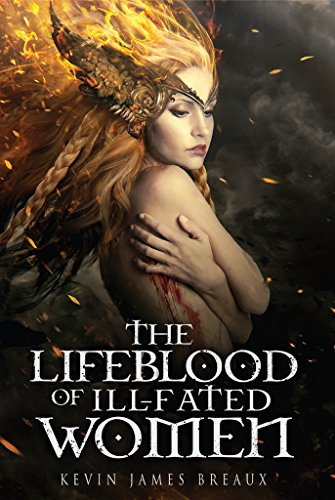 The Lifeblood of Ill-fated Women (The Blood, Sun, and Moon. Book 1) by [Breaux, Kevin James]