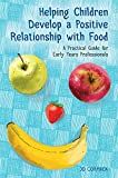 Helping Children Develop a Positive Relationship with Food: A Practical Guide for Early Years Professionals