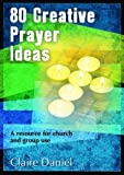 img - for 80 Creative Prayer Ideas: A Resource for Church and Group Use book / textbook / text book
