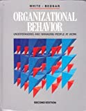 Organizational Behavior : Understanding and Managing People at Work, White, Donald D. and Bednar, David A., 0205128513