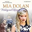 Wishing and Hoping Audiobook by Mia Dolan Narrated by Annie Aldington