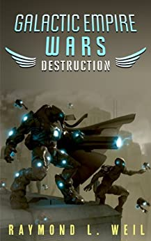 Galactic Empire Wars: Destruction (The Galactic Empire Wars Book 1) by [Weil, Raymond L.]