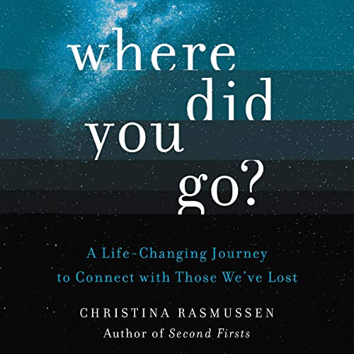 Where Did You Go?: A Life-Changing Journey to Connect with Those We've Lost