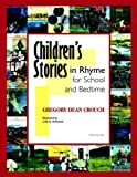 Children's Stories in Rhyme for School and Bedtime, Gregory Dean Crouch, 1418484660