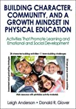 img - for Building Character, Community, and a Growth Mindset in Physical Education With Web Resource: Activities That Promote Learning and Emotional and Social Development book / textbook / text book
