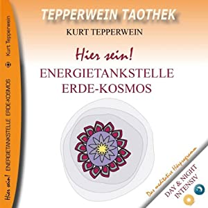 Hier sein! Energietankstelle Kosmos-Erde (Tepperwein Taothek) Hörbuch