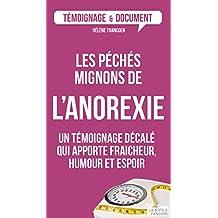 Les péchés mignons de l'anorexie: Un témoignage décalé sur ce trouble alimentaire (TEMOIGNAGE DOC) (French Edition)
