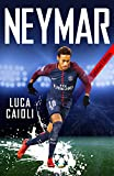Neymar - 2019 Updated Edition: The Unstoppable Rise of PSG's Brazilian Superstar (Luca Caioli)