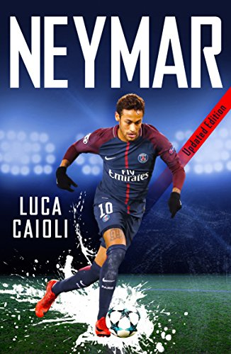 Neymar - 2019 Updated Edition: The Unstoppable Rise of PSG's Brazilian Superstar (Luca Caioli) by Icon Books