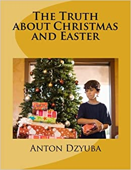 the truth about christmas and easter find out the truth in this book about christmas easter steeples sunbursthalo and many more - The Truth About Christmas