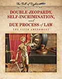 Double Jeopardy, Self-incrimination, and Due Process of Law: The Fifth Amendment (Bill of Rights)