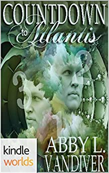 Atlantis: The Origin Mystery: Countdown to Atlantis (Kindle Worlds) by [Vandiver, Abby L.]