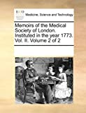 Memoirs of the Medical Society of London Instituted in the Year 1773, See Notes Multiple Contributors, 1170277349