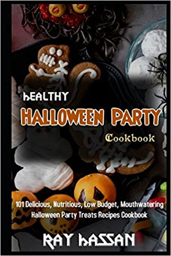 healthy halloween party cookbook 101 delicious nutritious low budget mouthwatering halloween party treats recipes cookbook ray hassan 9781980654315